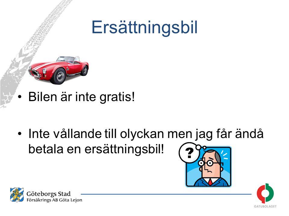Ersättningsbil Bilen är inte gratis!