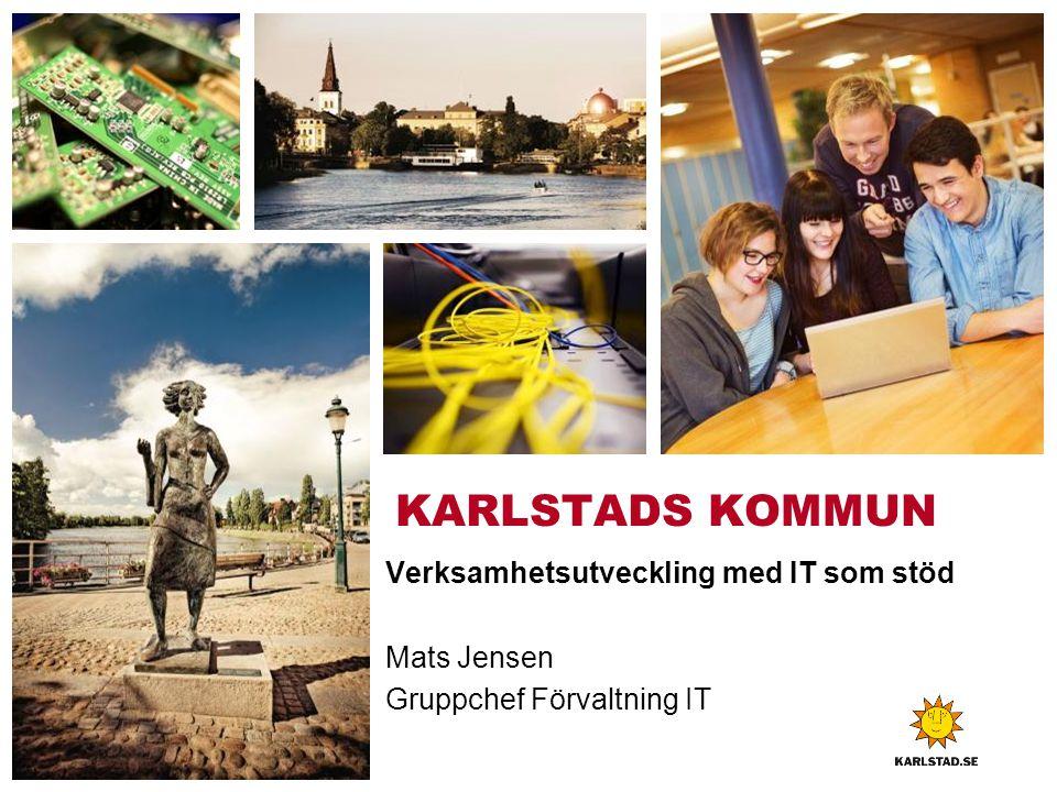 KARLSTADS KOMMUN Verksamhetsutveckling med IT som stöd Mats Jensen