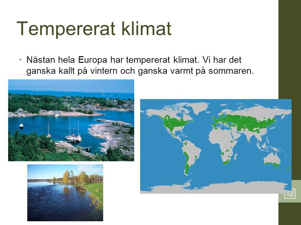 Tempererat klimat Nästan hela Europa har tempererat klimat. Vi har det ganska kallt på vintern och ganska varmt på sommaren.