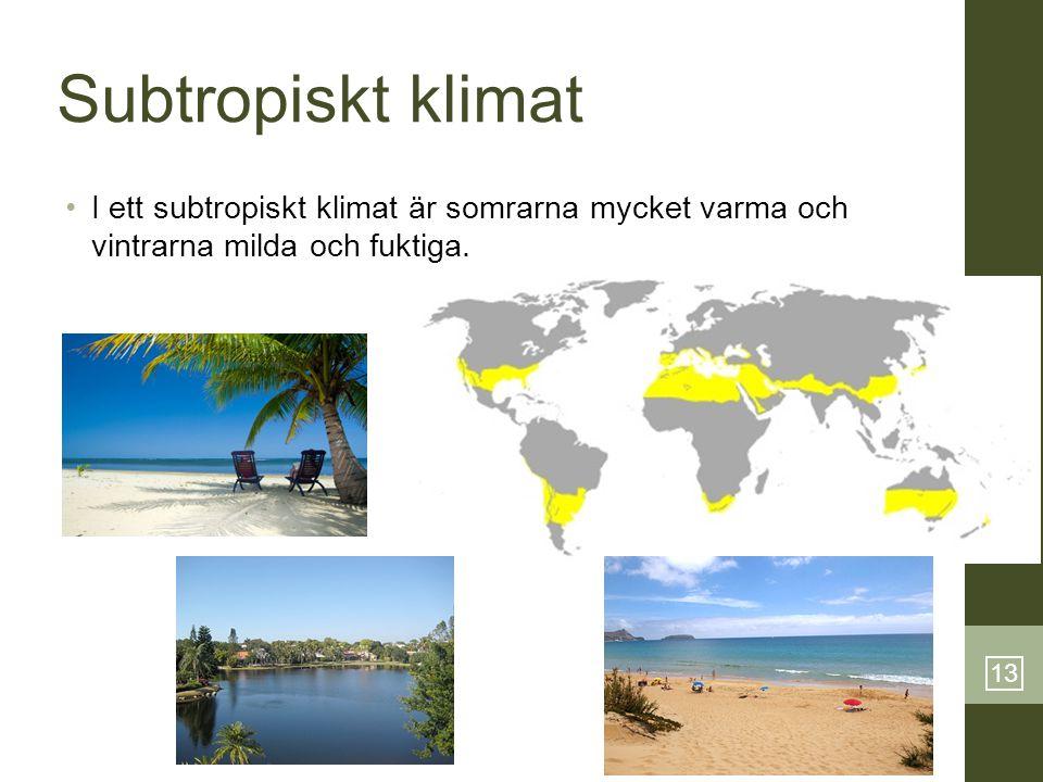 Subtropiskt klimat I ett subtropiskt klimat är somrarna mycket varma och vintrarna milda och fuktiga.