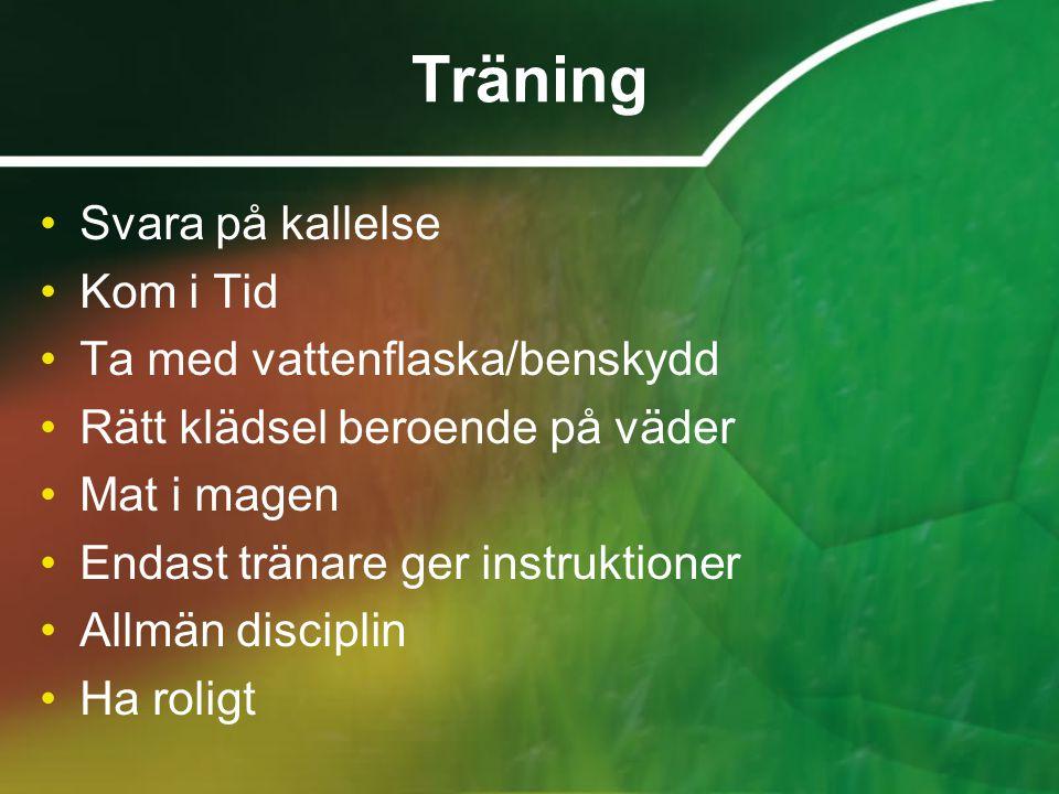 Träning Svara på kallelse Kom i Tid Ta med vattenflaska/benskydd