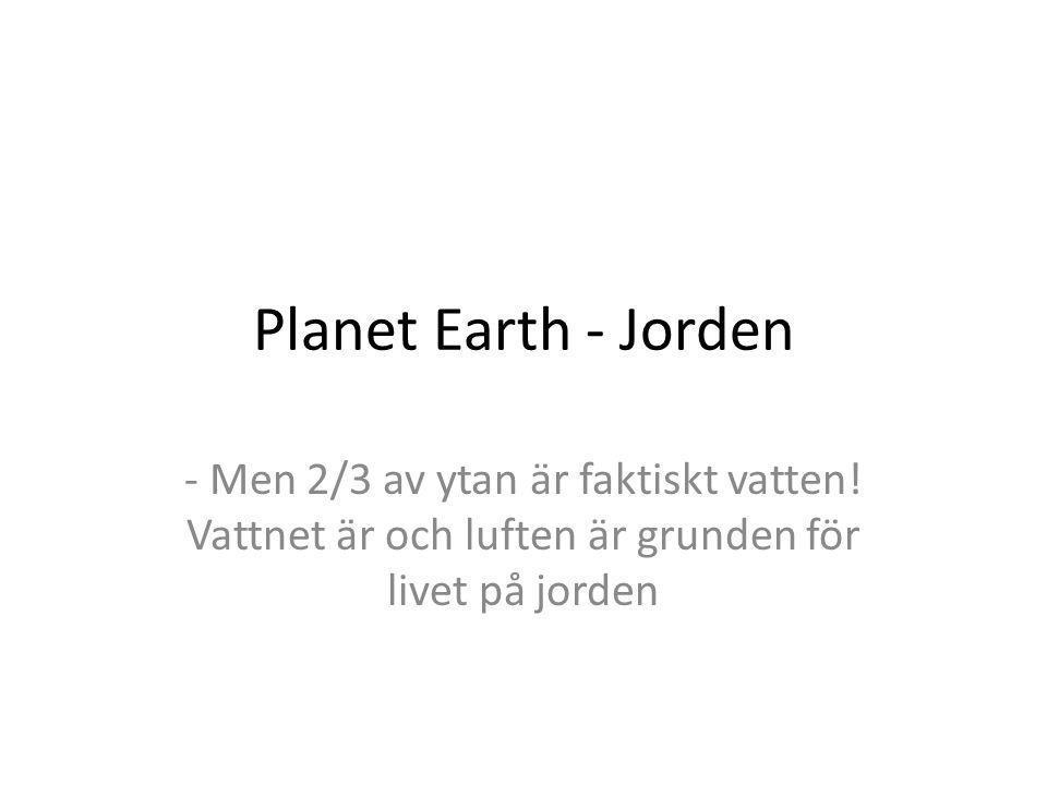 Planet Earth - Jorden - Men 2/3 av ytan är faktiskt vatten.