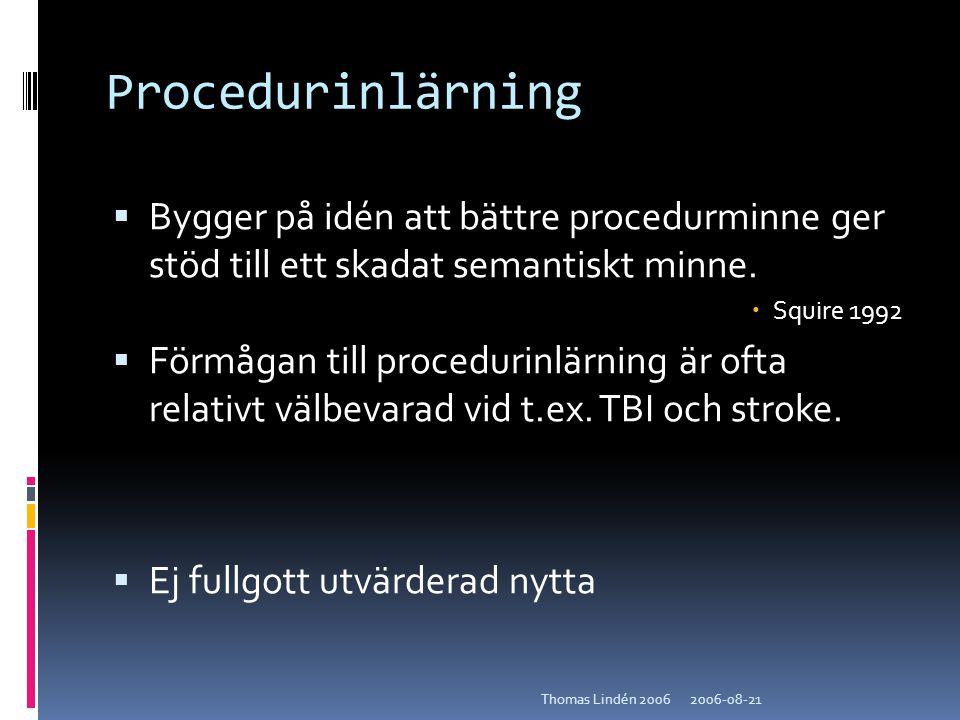 Procedurinlärning Bygger på idén att bättre procedurminne ger stöd till ett skadat semantiskt minne.