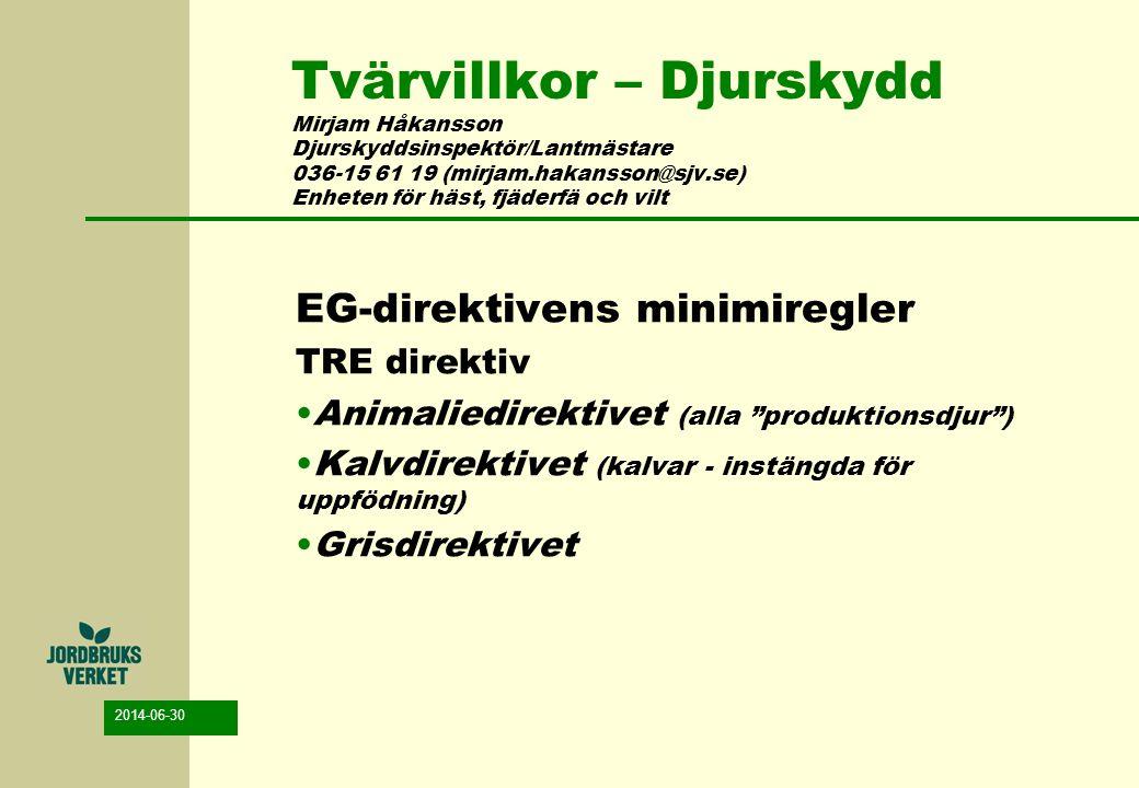 Tvärvillkor – Djurskydd Mirjam Håkansson Djurskyddsinspektör/Lantmästare 036-15 61 19 (mirjam.hakansson@sjv.se) Enheten för häst, fjäderfä och vilt