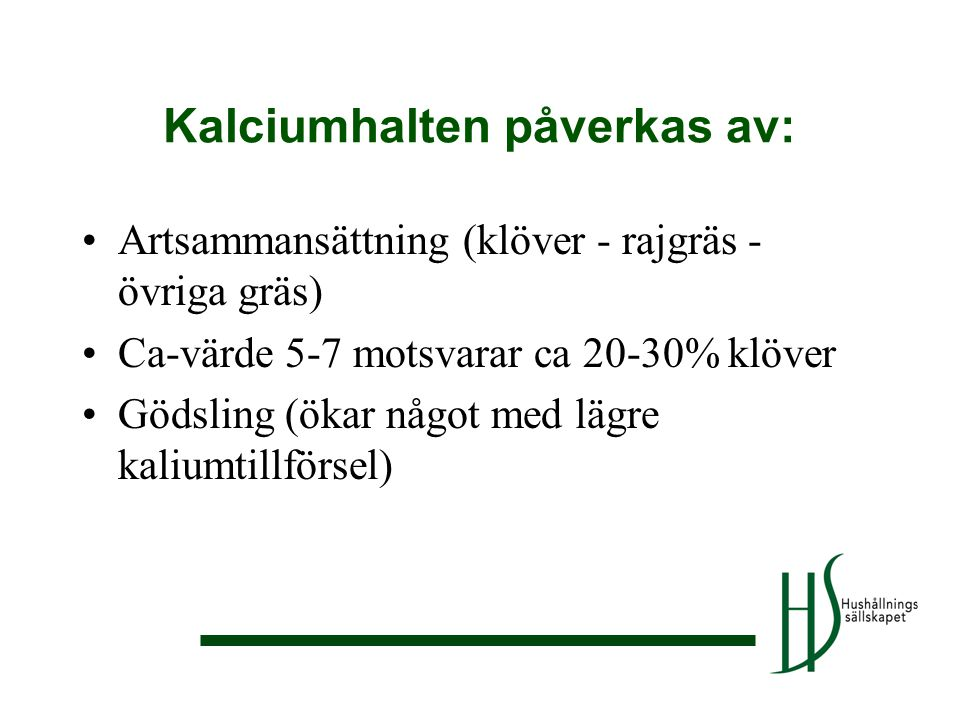Kalciumhalten påverkas av: