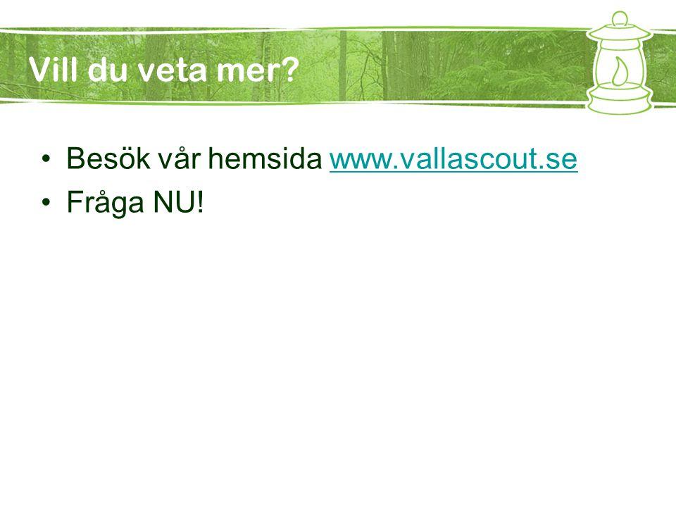 Vill du veta mer Besök vår hemsida www.vallascout.se Fråga NU!