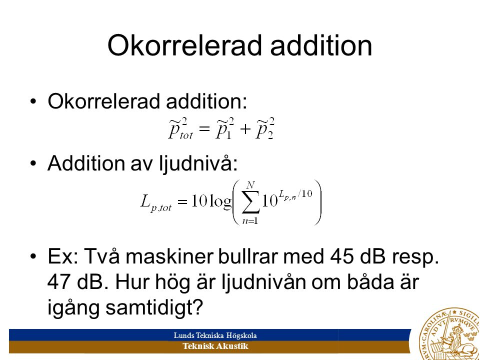 Okorrelerad addition Okorrelerad addition: Addition av ljudnivå: