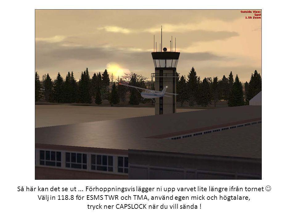 Välj in 118.8 för ESMS TWR och TMA, använd egen mick och högtalare,