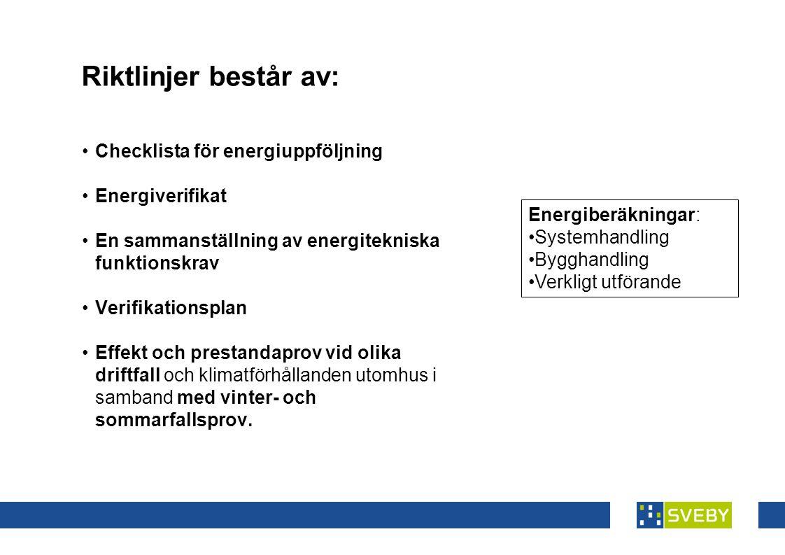 Riktlinjer består av: Checklista för energiuppföljning Energiverifikat