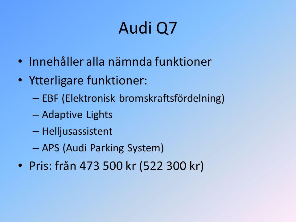 Audi Q7 Innehåller alla nämnda funktioner Ytterligare funktioner: