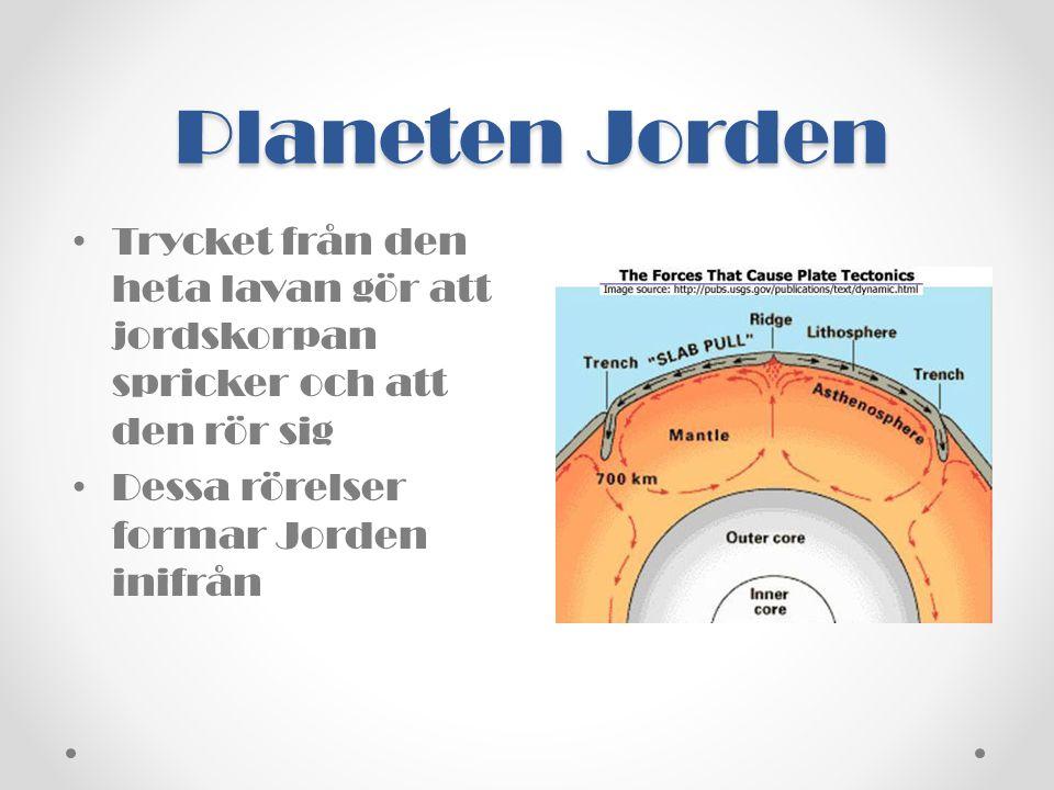 Planeten Jorden Trycket från den heta lavan gör att jordskorpan spricker och att den rör sig.