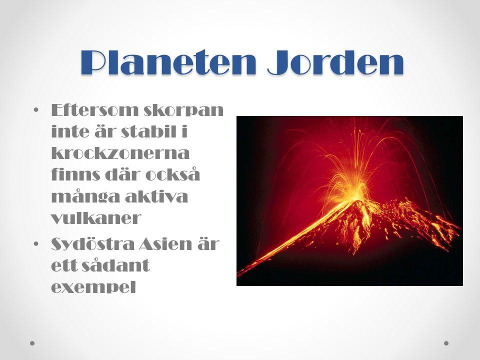 Planeten Jorden Eftersom skorpan inte är stabil i krockzonerna finns där också många aktiva vulkaner.
