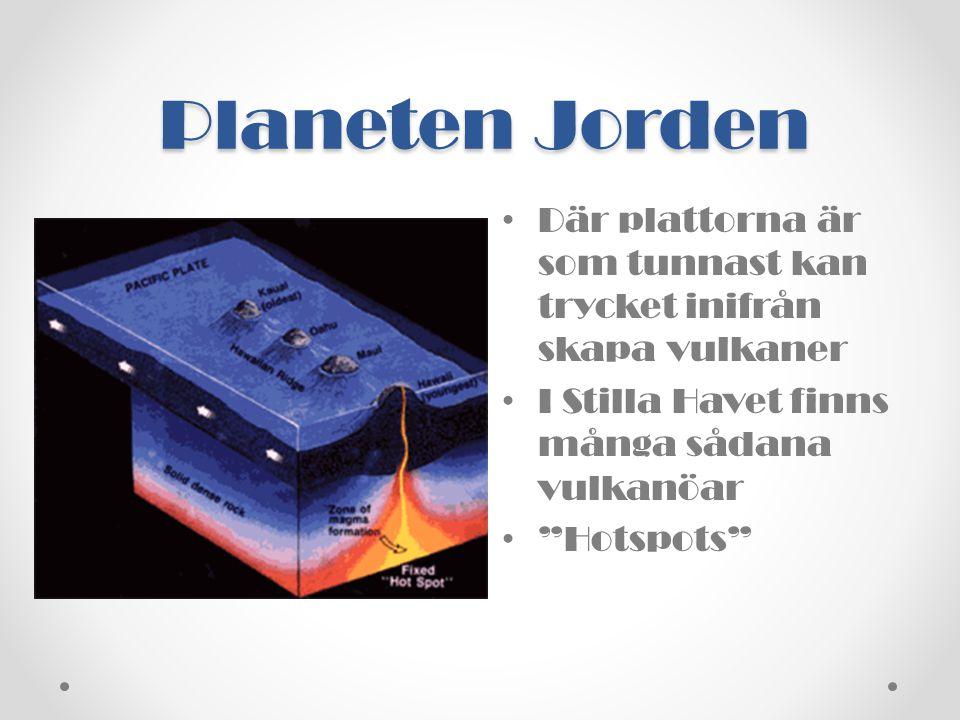 Planeten Jorden Där plattorna är som tunnast kan trycket inifrån skapa vulkaner. I Stilla Havet finns många sådana vulkanöar.