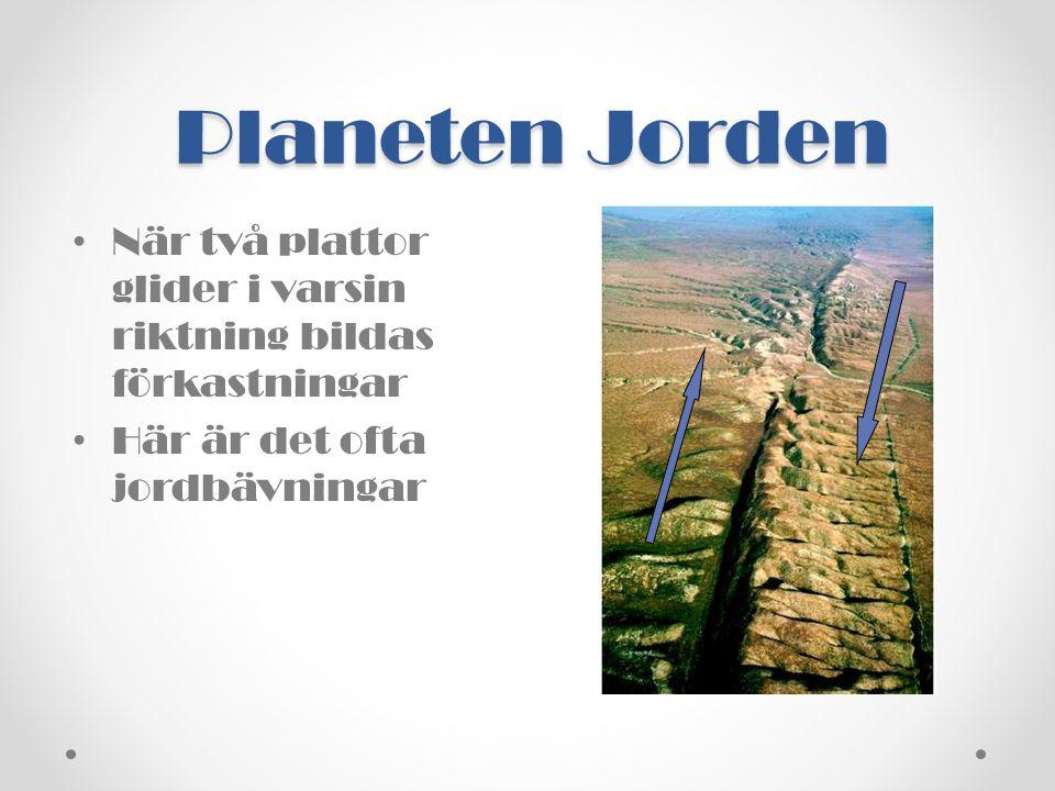 Planeten Jorden När två plattor glider i varsin riktning bildas förkastningar.