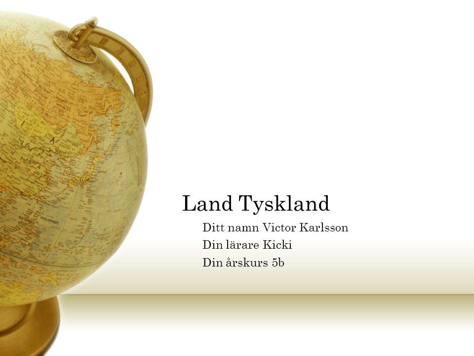 Land Tyskland Ditt namn Victor Karlsson Din lärare Kicki