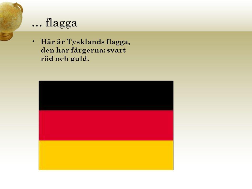 … flagga Här är Tysklands flagga, den har färgerna: svart röd och guld.