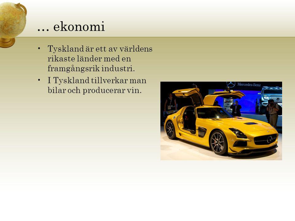 … ekonomi Tyskland är ett av världens rikaste länder med en framgångsrik industri. I Tyskland tillverkar man bilar och producerar vin.
