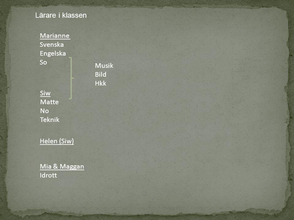 Lärare i klassen Marianne. Svenska. Engelska. So. Musik. Bild. Hkk. Siw. Matte. No. Teknik.