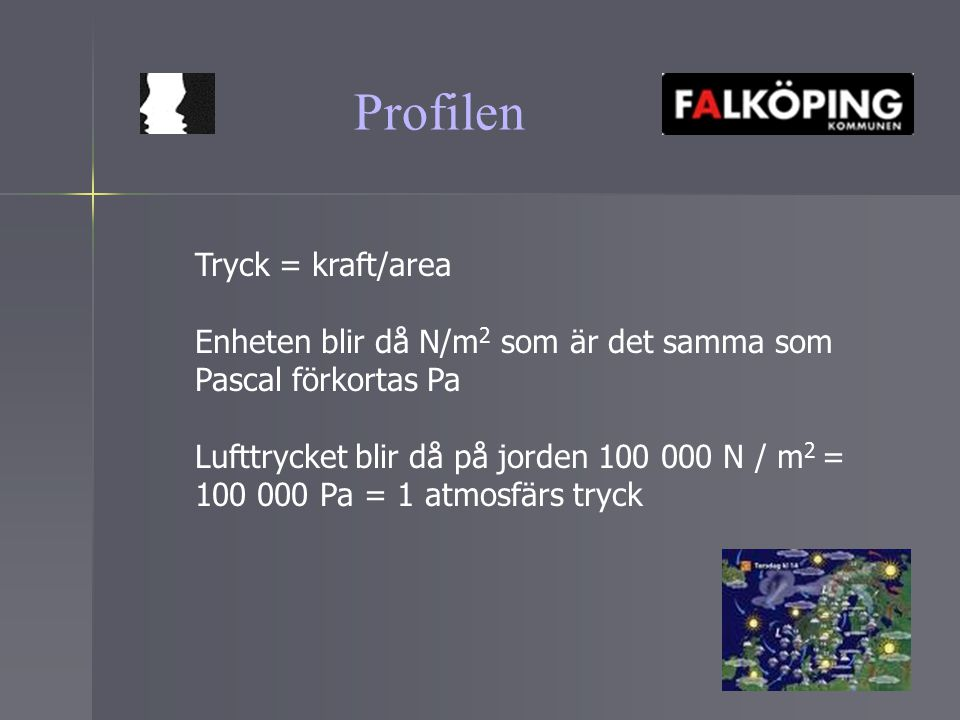 Profilen Tryck = kraft/area