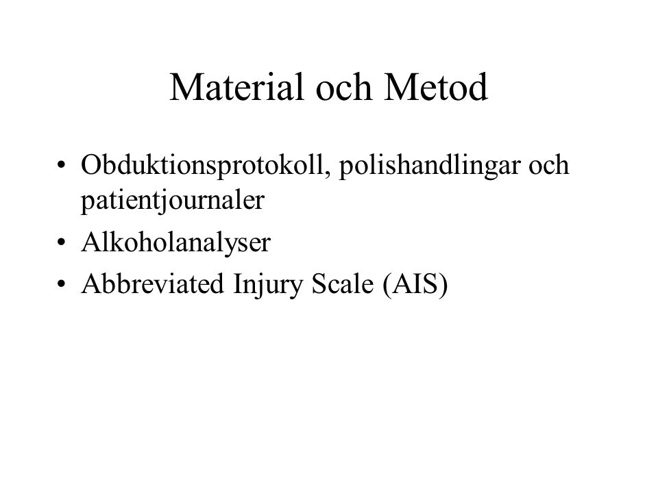 Material och Metod Obduktionsprotokoll, polishandlingar och patientjournaler.