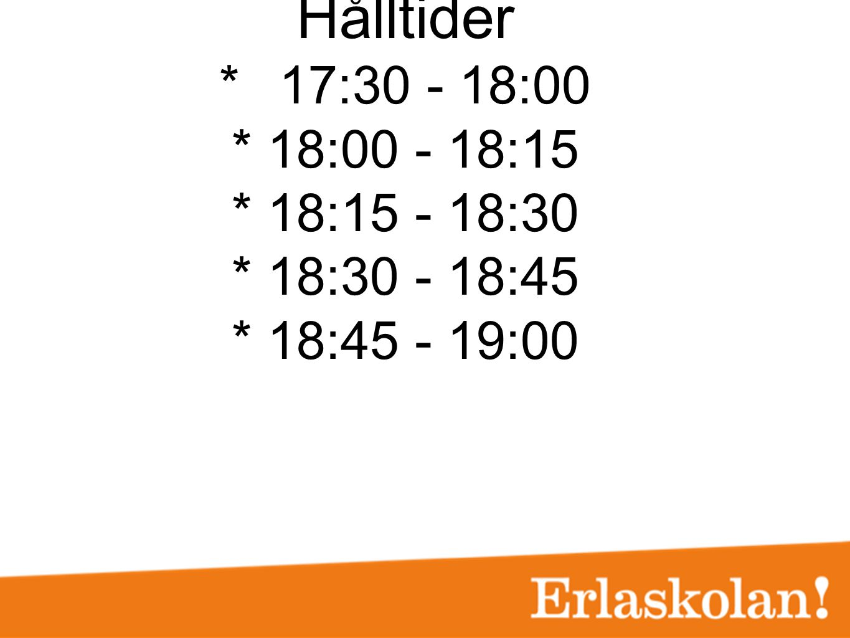 Hålltider. 17:30 - 18:00. 18:00 - 18:15. 18:15 - 18:30. 18:30 - 18:45
