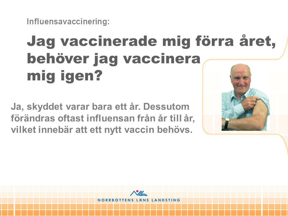 Jag vaccinerade mig förra året, behöver jag vaccinera mig igen
