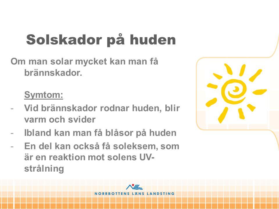 Solskador på huden Om man solar mycket kan man få brännskador. Symtom: