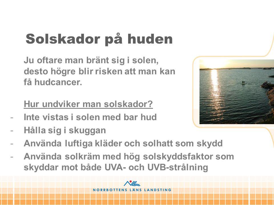Solskador på huden Ju oftare man bränt sig i solen, desto högre blir risken att man kan få hudcancer. Hur undviker man solskador