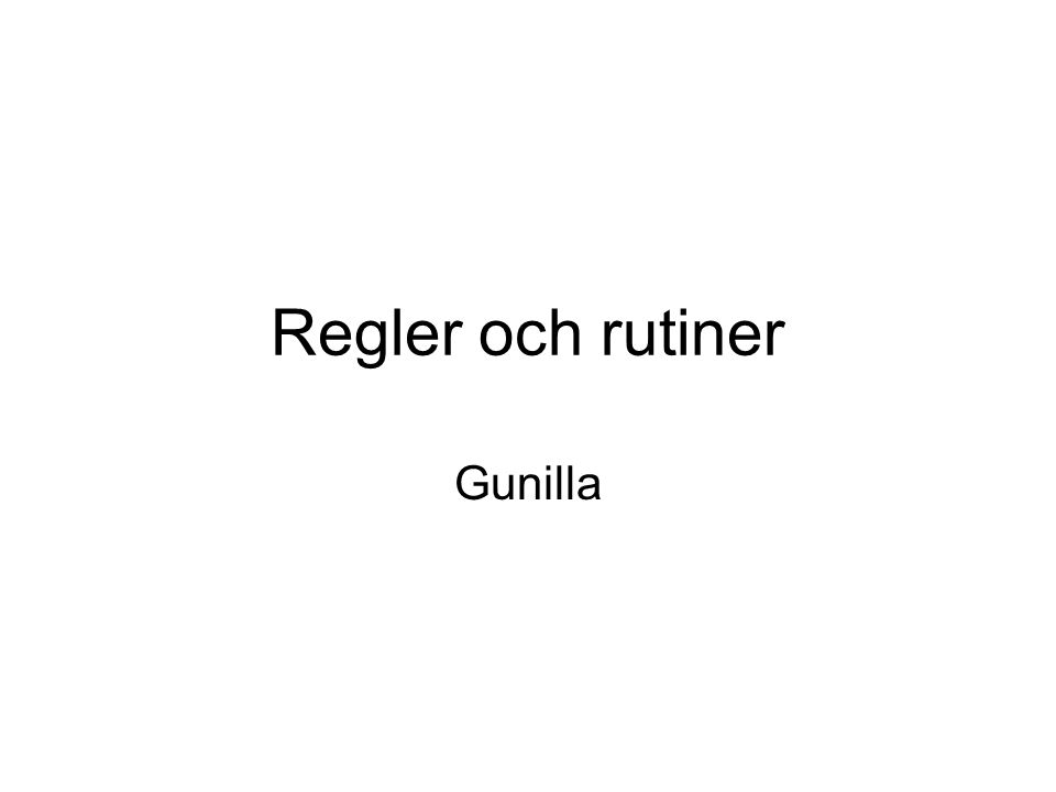 Regler och rutiner Gunilla