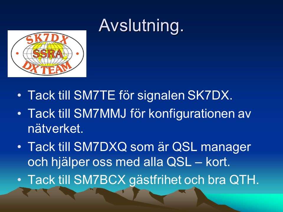 Avslutning. Tack till SM7TE för signalen SK7DX.
