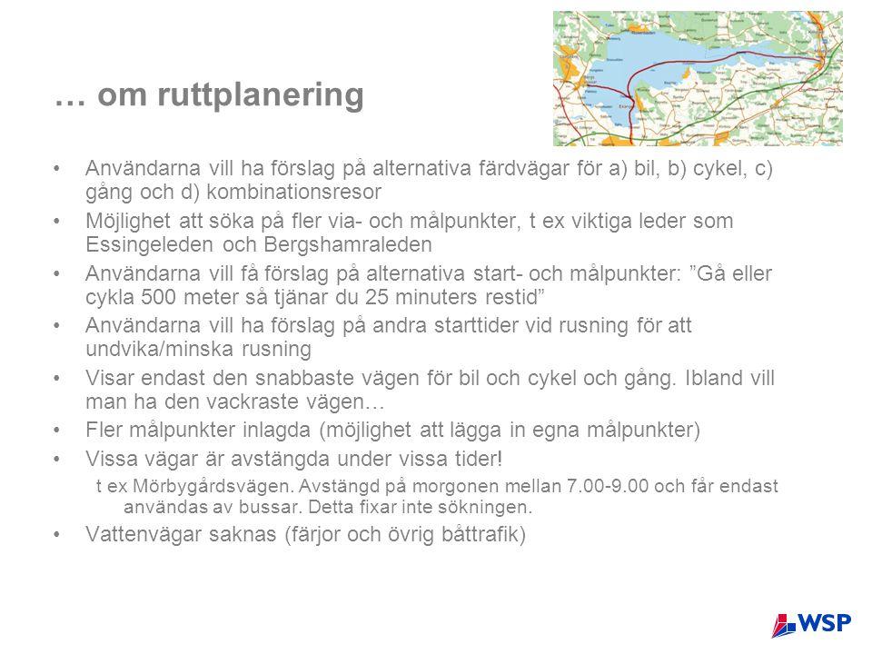 … om ruttplanering Användarna vill ha förslag på alternativa färdvägar för a) bil, b) cykel, c) gång och d) kombinationsresor.