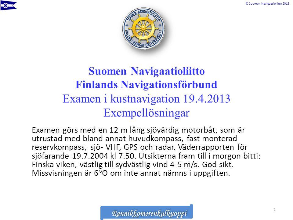 Suomen Navigaatioliitto Finlands Navigationsförbund Examen i kustnavigation 19.4.2013 Exempellösningar