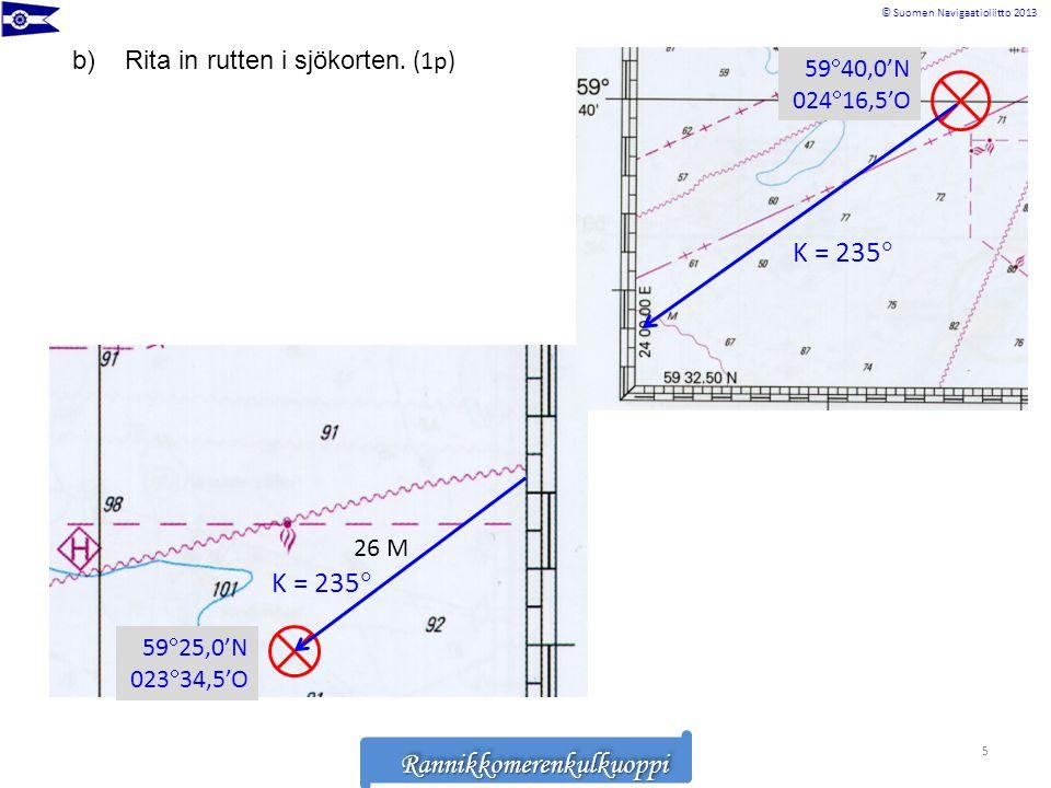 K = 235 K = 235 Rita in rutten i sjökorten. (1p) 5940,0'N