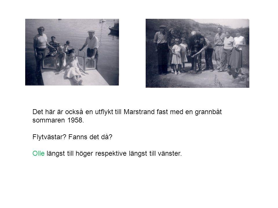 Det här är också en utflykt till Marstrand fast med en grannbåt sommaren 1958.