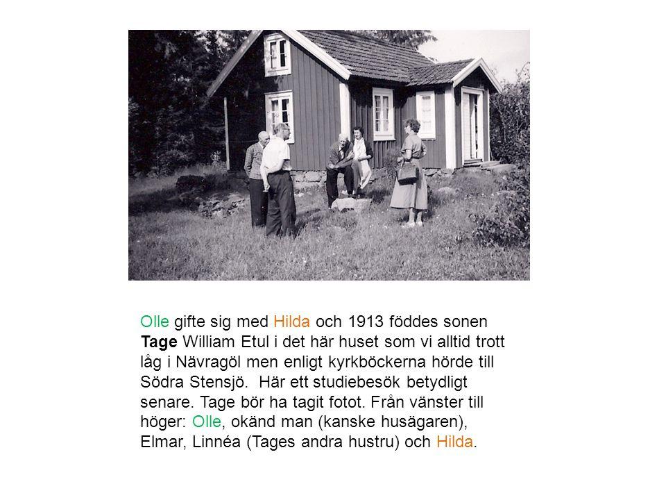Olle gifte sig med Hilda och 1913 föddes sonen Tage William Etul i det här huset som vi alltid trott låg i Nävragöl men enligt kyrkböckerna hörde till Södra Stensjö.
