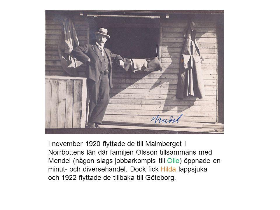I november 1920 flyttade de till Malmberget i Norrbottens län där familjen Olsson tillsammans med Mendel (någon slags jobbarkompis till Olle) öppnade en minut- och diversehandel.