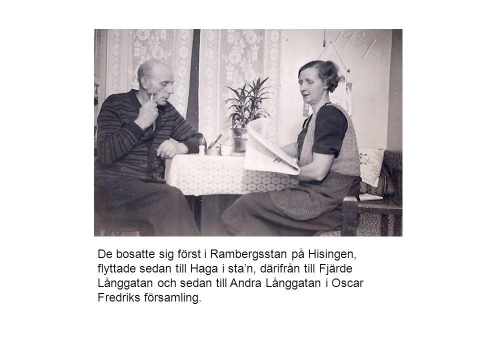 De bosatte sig först i Rambergsstan på Hisingen, flyttade sedan till Haga i sta'n, därifrån till Fjärde Långgatan och sedan till Andra Långgatan i Oscar Fredriks församling.