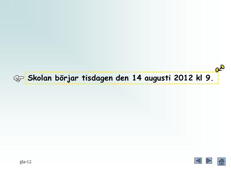 Skolan börjar tisdagen den 14 augusti 2012 kl 9.