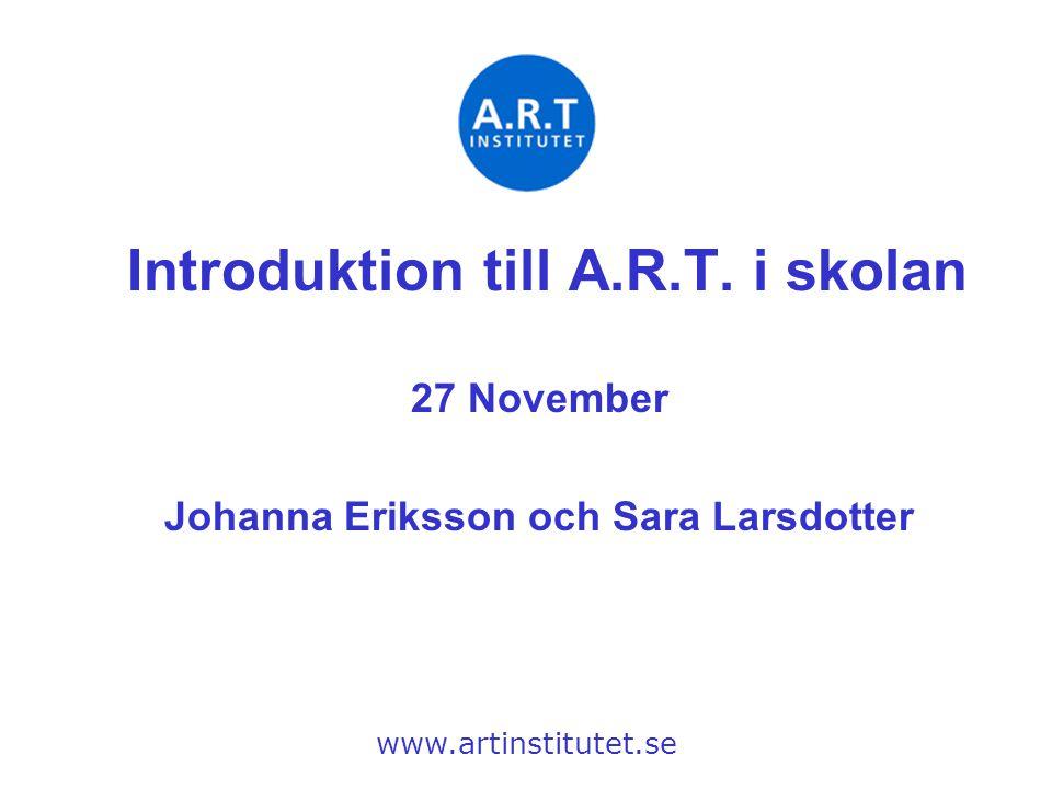 Introduktion till A.R.T. i skolan Johanna Eriksson och Sara Larsdotter