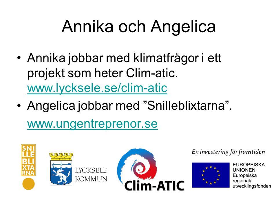 Annika och Angelica Annika jobbar med klimatfrågor i ett projekt som heter Clim-atic. www.lycksele.se/clim-atic.