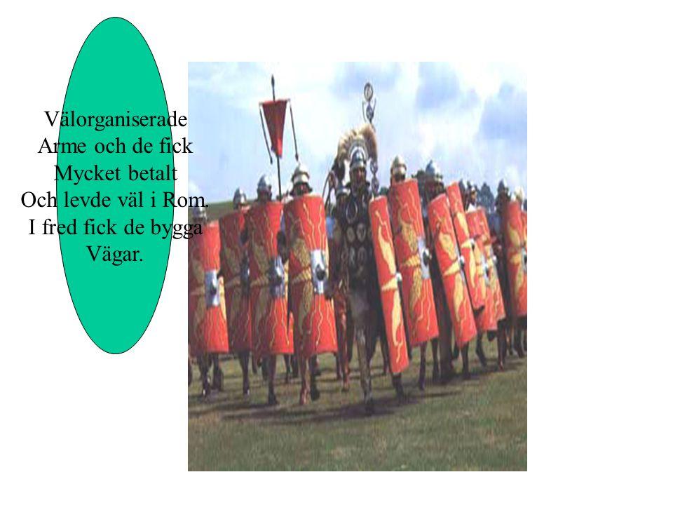 Välorganiserade Arme och de fick Mycket betalt Och levde väl i Rom. I fred fick de bygga Vägar.