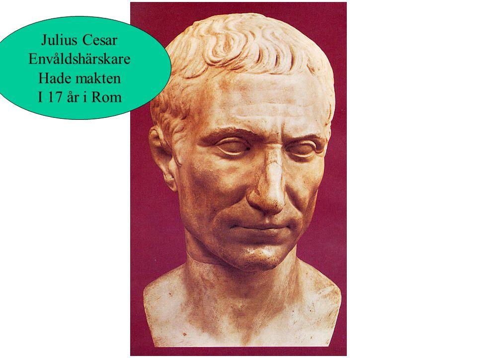 Julius Cesar Envåldshärskare Hade makten I 17 år i Rom