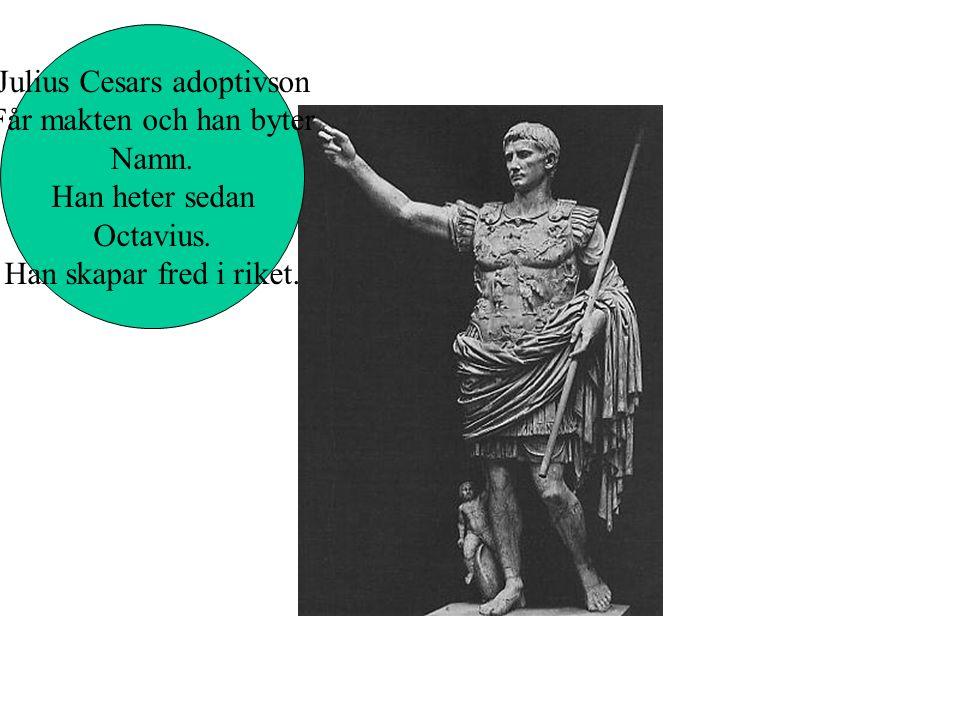 Julius Cesars adoptivson Får makten och han byter Namn.