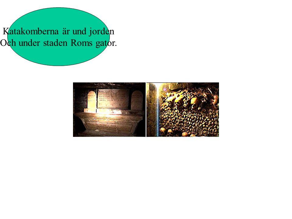 Katakomberna är und jorden Och under staden Roms gator.