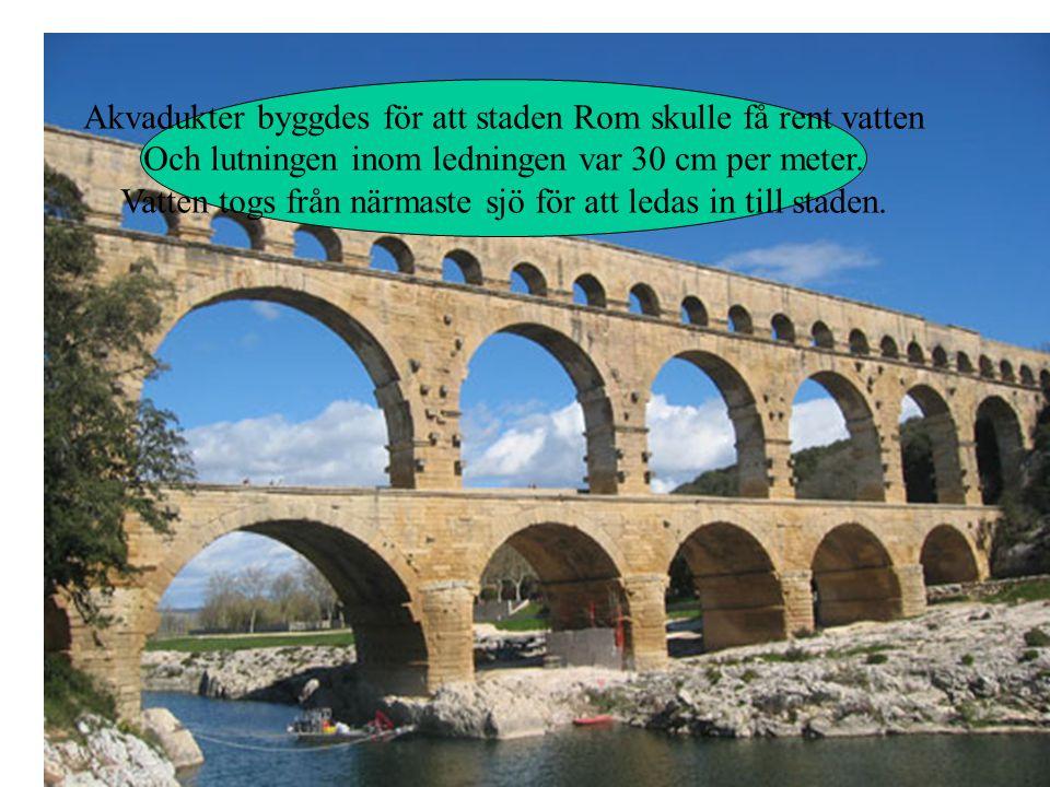 Akvadukter byggdes för att staden Rom skulle få rent vatten
