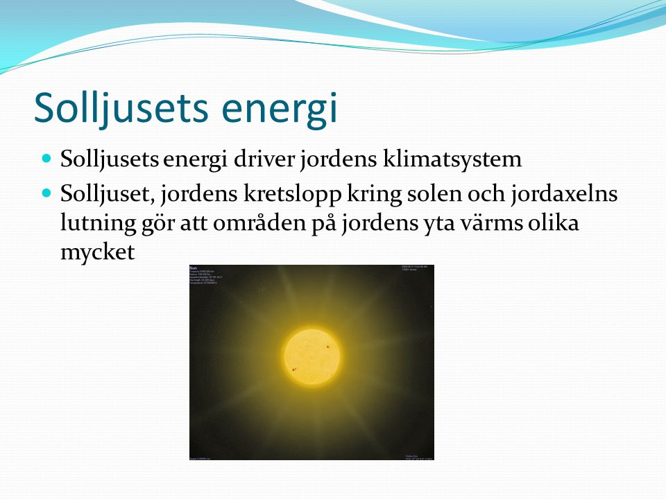 Solljusets energi Solljusets energi driver jordens klimatsystem