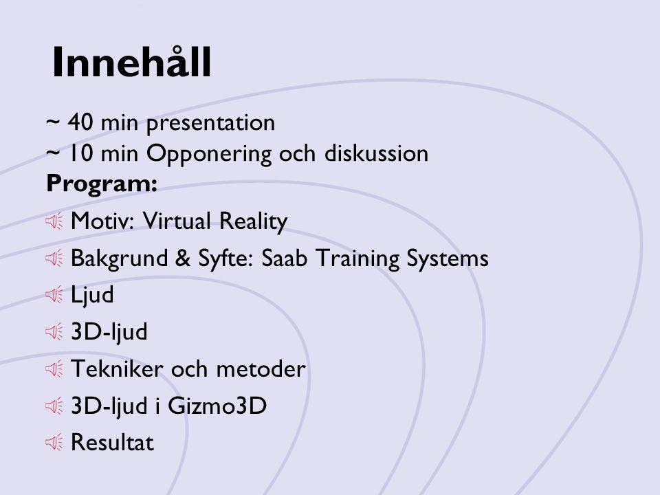 Innehåll ~ 40 min presentation ~ 10 min Opponering och diskussion