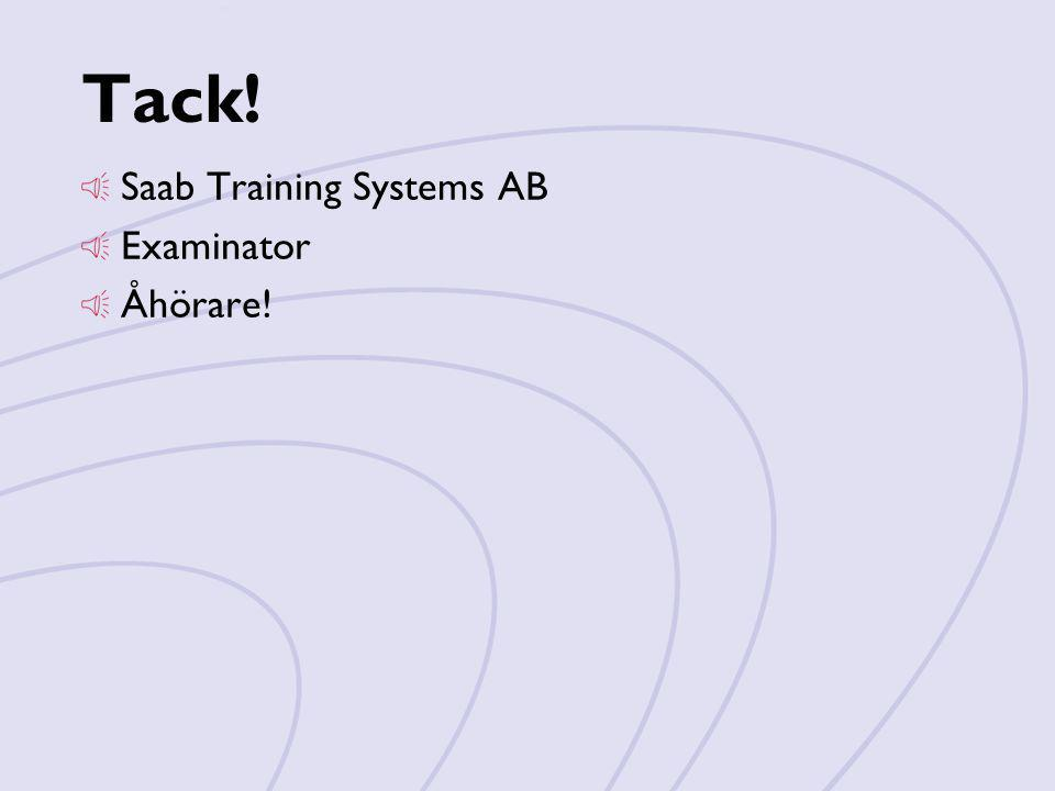 Tack! Saab Training Systems AB Examinator Åhörare!