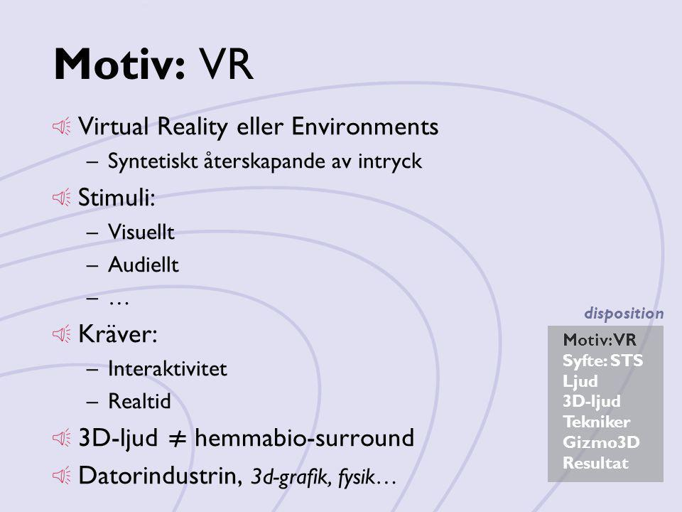 Motiv: VR Virtual Reality eller Environments Stimuli: Kräver: