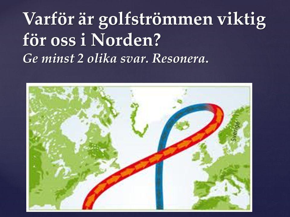 Varför är golfströmmen viktig för oss i Norden. Ge minst 2 olika svar